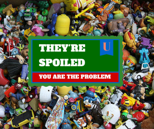 They're Spoiled- You Are The Problem