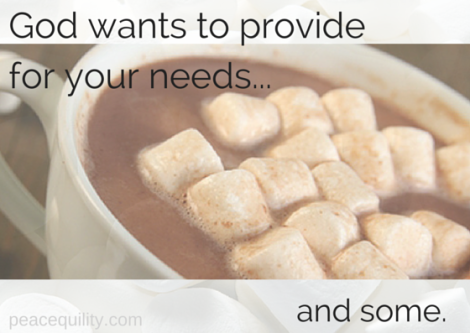God wants to provide for your needs...