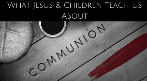 What Jesus & Children Teach Us About