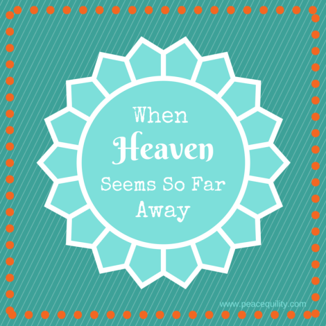 When Heaven Seems So Far Away