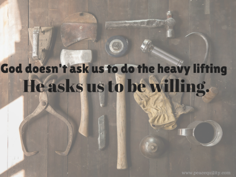 God doesn't ask us to do the heavy lifting