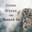 Going Where We Cannot Go