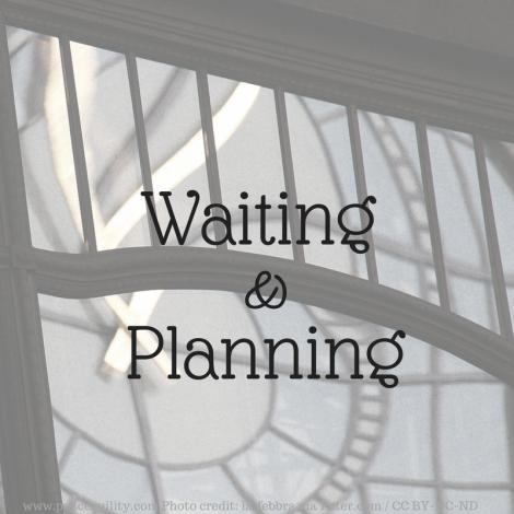 Waiting & Planning