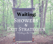 waiting-showers-exit-strategies